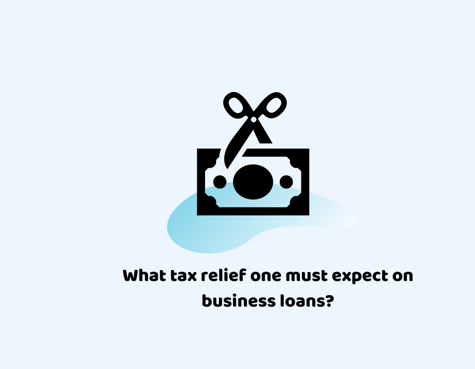 What tax relief one must expect on loans for small business?
