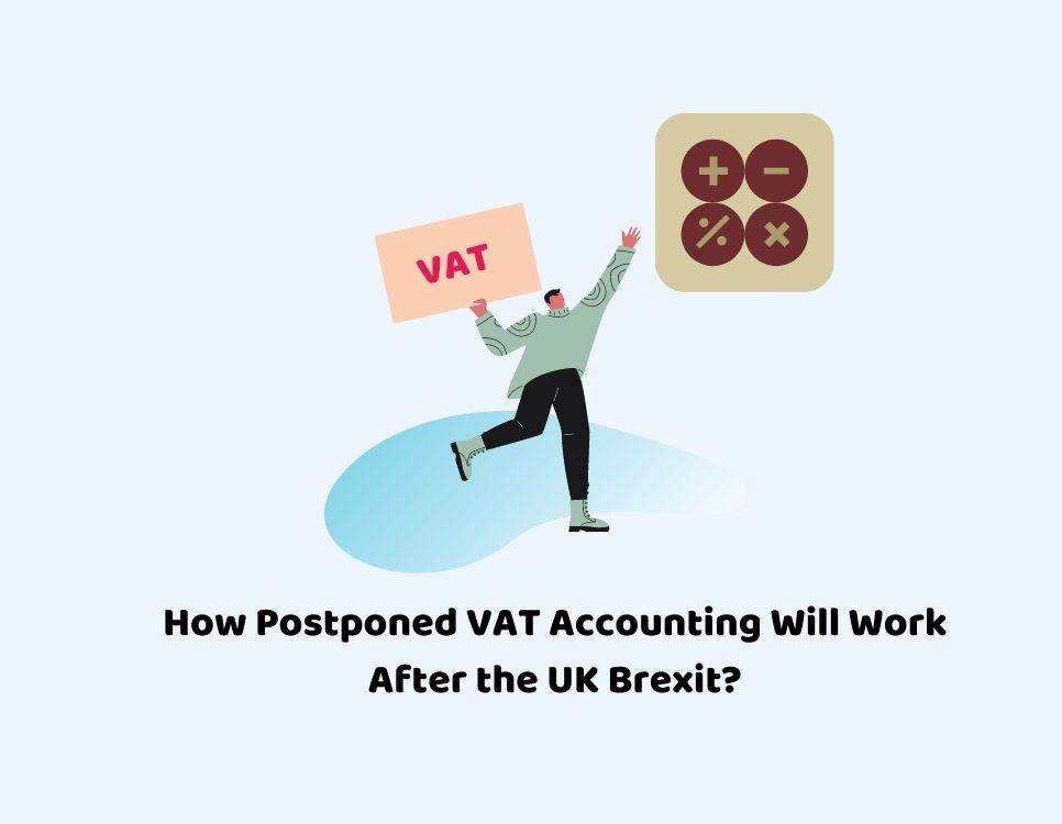 How Postponed VAT Accounting Will Work After the UK Brexit?