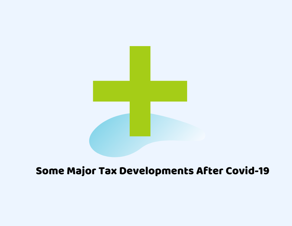 Some Major Tax Changes After Covid-19
