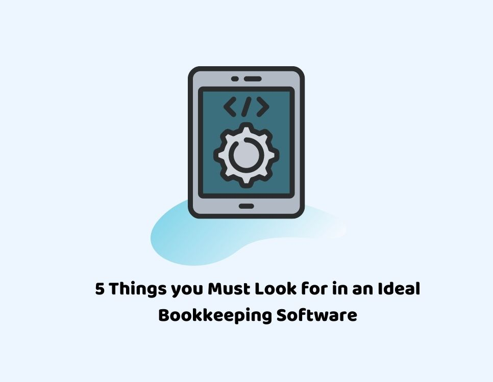 5 Things you Must Look for in an Ideal Bookkeeping Software