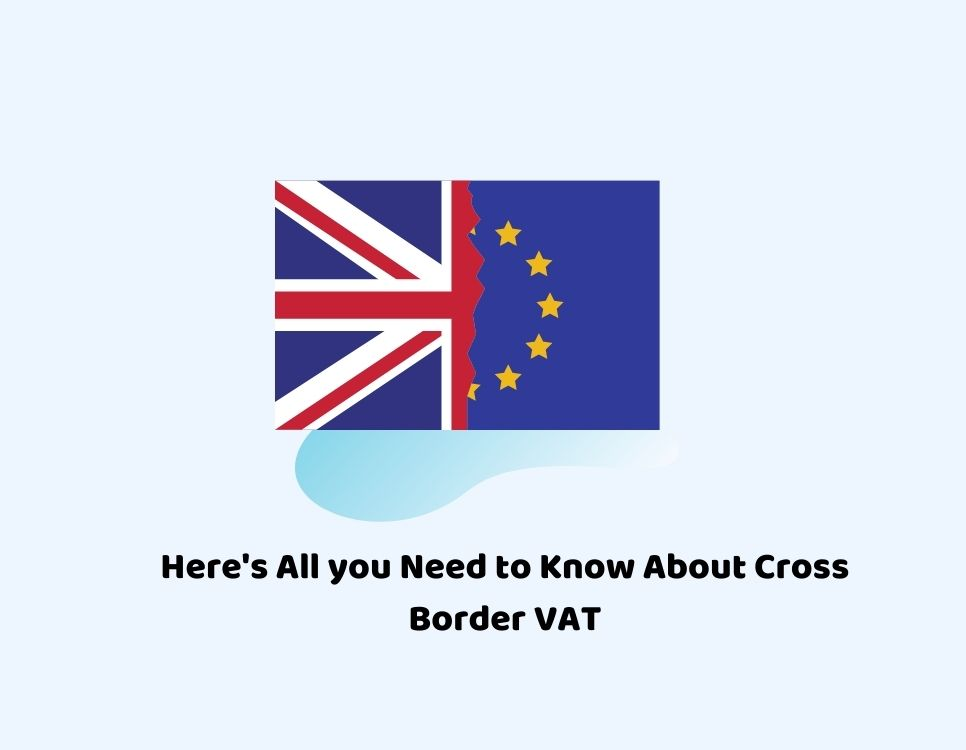 Here's All you Need to Know About Cross Border VAT
