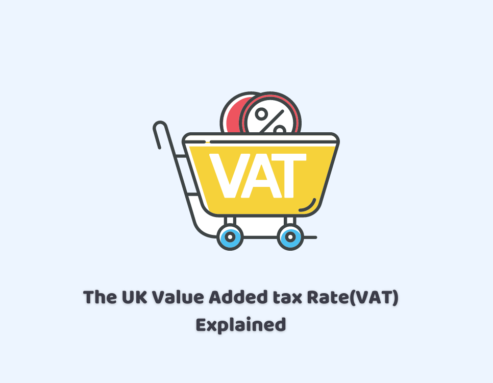 The UK Value Added tax Rate (VAT) Explained