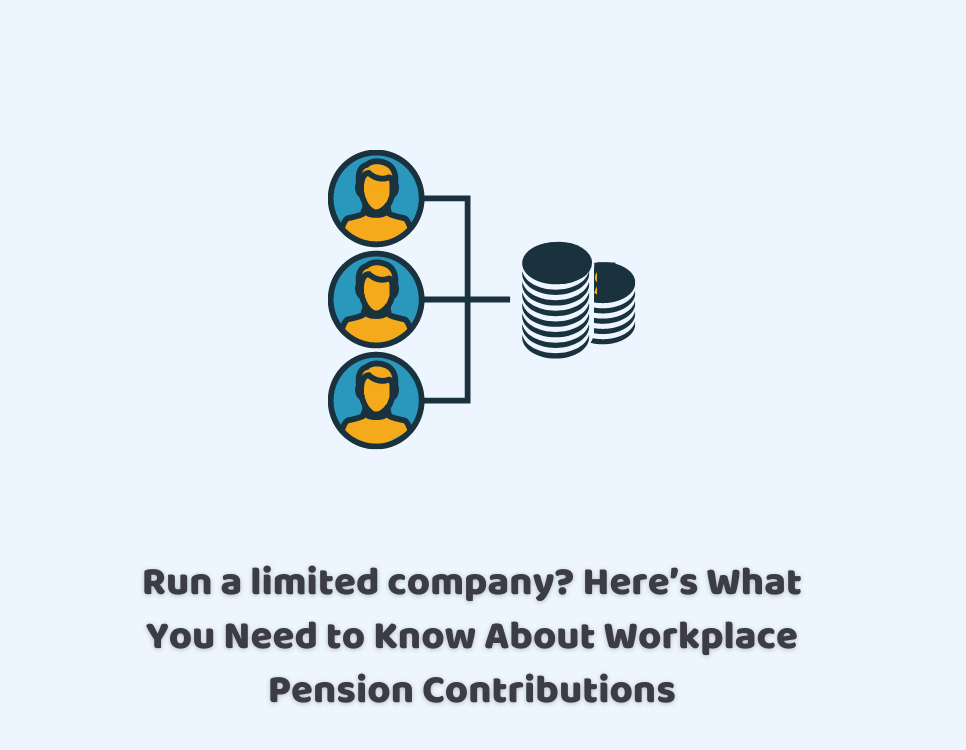 Run a limited company? Here's What You Need to Know About Workplace Pension Contributions