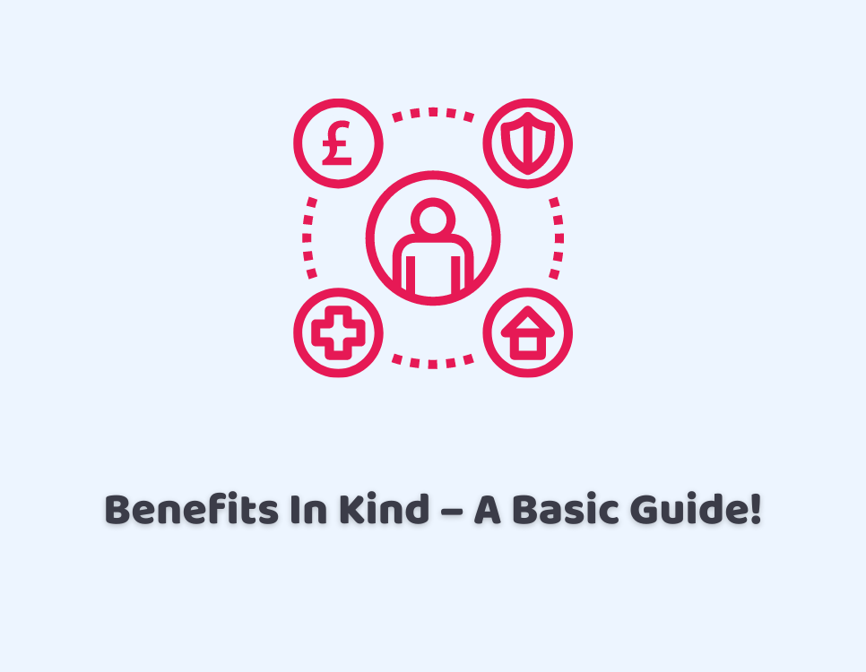 Benefits In Kind – A Basic Guide!