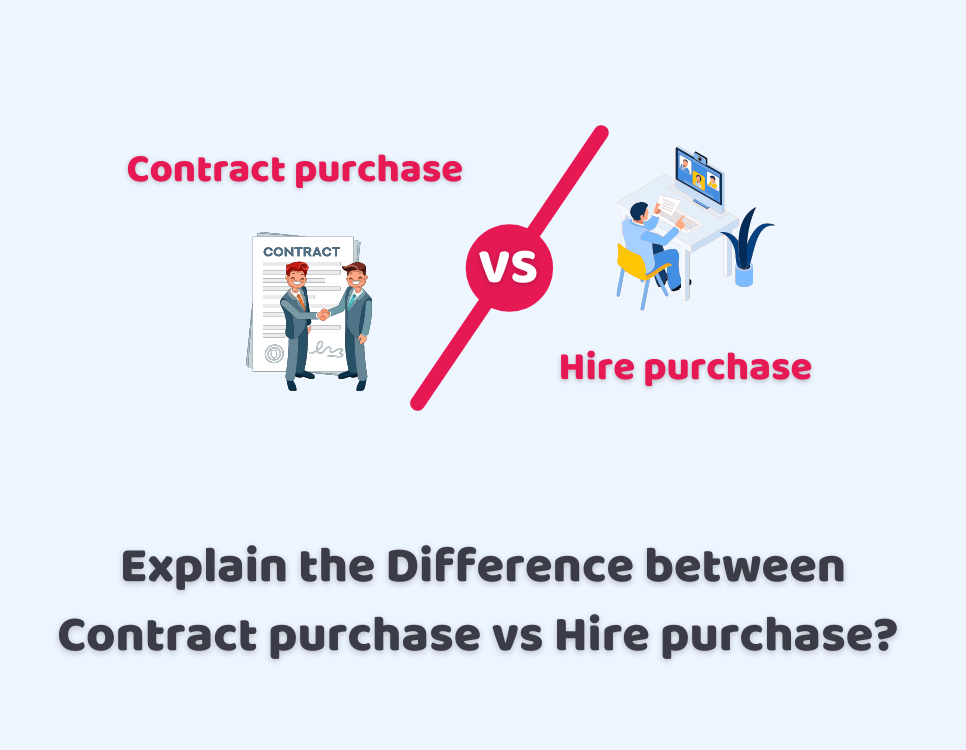 Explain the Difference between Contract purchase vs Hire purchase?